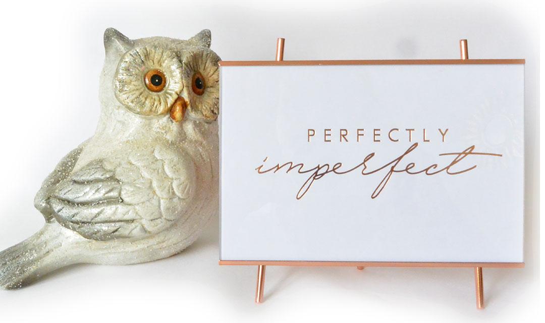 Gut ist gut genug - es muss nicht alles perfekt sein!