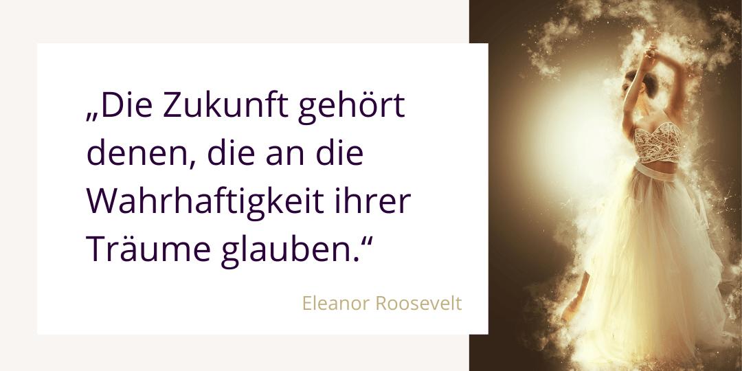 Zitat von Eleanor Roosevelt über den Glauben an die eigenen Träume